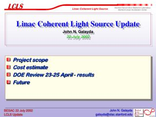 Linac Coherent Light Source Update John N. Galayda 22 July 2002