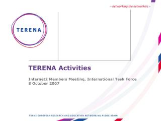 TERENA Activities Internet2 Members Meeting, International Task Force 8 October 2007