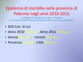 620 Casi  di cui Anno 2010   280 casi , Anno 2011   340 casi Donne  301 casi ,  Uomini  319 casi
