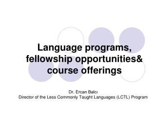 Language programs, fellowship opportunities& course offerings
