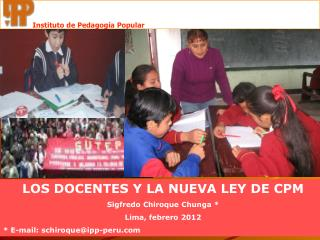 LOS DOCENTES Y LA NUEVA LEY DE CPM Sigfredo Chiroque Chunga * Lima, febrero 2012