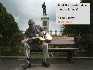 Total Place – what does it mean for you? Richard Hewitt Taylor Haig