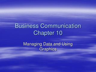 Business Communication Chapter 10 Managing Data and Using ...