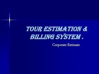 Tour Estimation & Billing System .