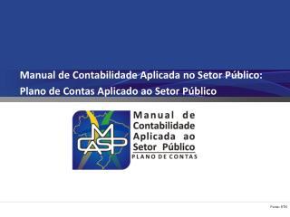 Manual de Contabilidade Aplicada no Setor P�blico:  Plano de Contas Aplicado ao Setor P�blico