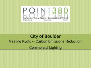 City of Boulder Meeting Kyoto -- Carbon Emissions Reduction:  Commercial Lighting