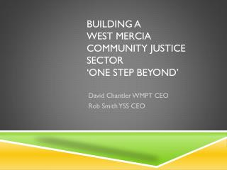 Building a  West Mercia  Community Justice Sector  'One step beyond'