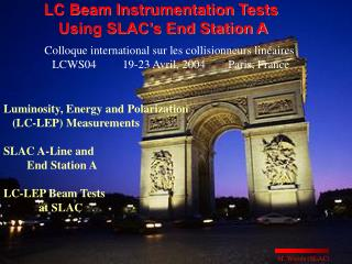 Luminosity, Energy and Polarization    (LC-LEP) Measurements  SLAC A-Line and