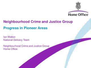 Ian Walker National Delivery Team Neighbourhood Crime and Justice Group Home Office
