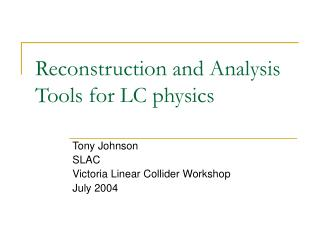 Reconstruction and Analysis Tools for LC physics
