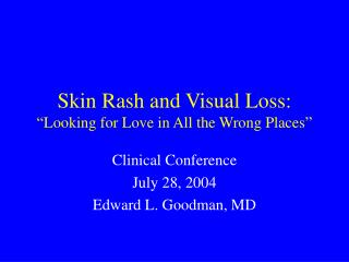 Skin Rash and Visual Loss:  Looking for Love in All the Wrong Places
