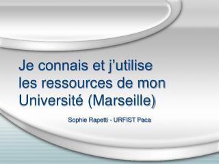 Je connais et j'utilise  les ressources de mon Université (Marseille)
