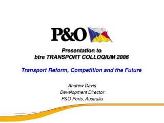 Presentation to btre TRANSPORT COLLOQIUM 2006 Transport Reform, Competition and the Future