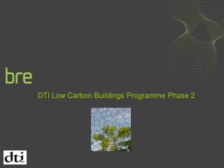 DTI Low Carbon Buildings Programme Phase 2