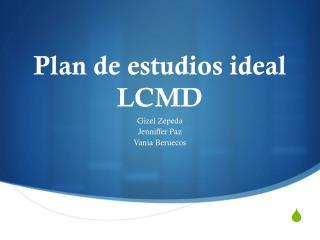 Plan de estudios  ideal LCMD