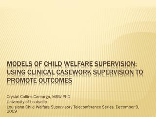 Models of child welfare supervision:  using clinical casework supervision to promote outcomes