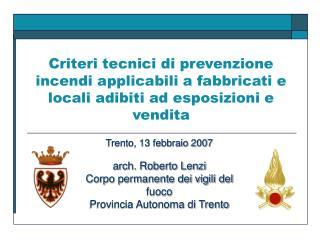 Trento, 13 febbraio 2007 arch. Roberto Lenzi Corpo permanente dei vigili del fuoco