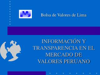 INFORMACI N Y TRANSPARENCIA EN EL MERCADO DE VALORES PERUANO
