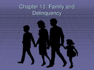 Chapter 10:  Family and Delinquency