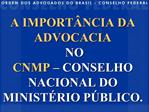 A IMPORT NCIA DA ADVOCACIA  NO  CNMP   CONSELHO NACIONAL DO MINIST RIO P BLICO.