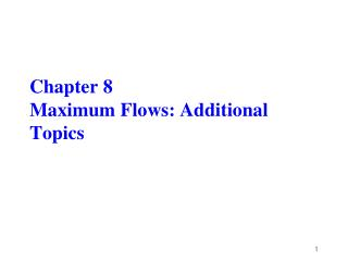 Chapter 8 Maximum Flows: Additional Topics
