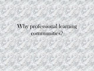 Why professional learning communities?