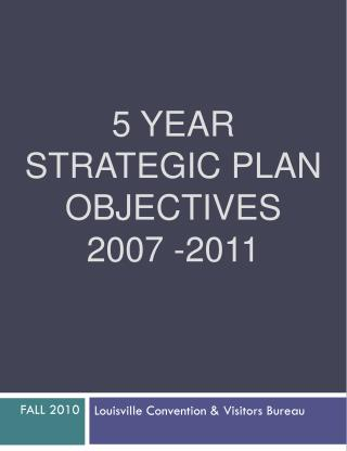 5 year  Strategic Plan  objectives 2007 -2011