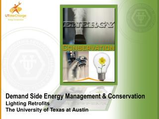 Demand Side Energy Management & Conservation Lighting Retrofits The University of Texas at Austin
