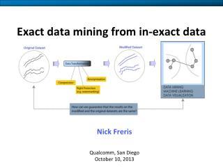 Exact data mining from in-exact data