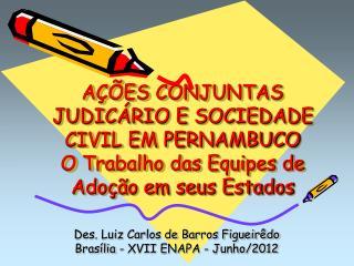 Des. Luiz Carlos de Barros Figueirêdo Brasília - XVII ENAPA - Junho/2012