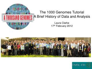 The 1000 Genomes Tutorial A Brief History of Data and Analysis Laura Clarke 17 th  February 2012