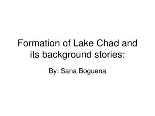 Formation of Lake Chad and its background stories: