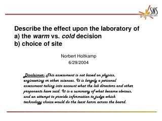 Describe the effect upon the laboratory of  a) the  warm  vs.  cold  decision   b) choice of site