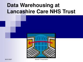 Data Warehousing at Lancashire Care NHS Trust