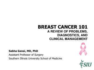 BREAST CANCER 101 A Review of Problems,  Diagnostics, and  CLINICAL MANAGEMENT