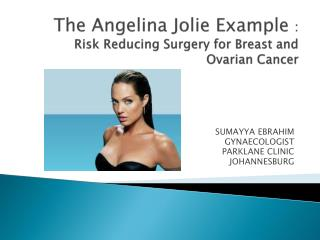 The Angelina Jolie Example  : Risk Reducing Surgery for Breast and Ovarian Cancer