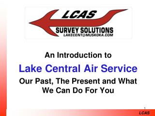 An Introduction to  Lake Central Air Service Our Past, The Present and What We Can Do For You
