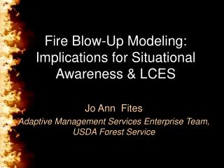Fire Blow-Up Modeling: Implications for Situational Awareness & LCES