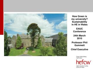 How Green is my university? Sustainability in HE in Wales EAUC Conference  24th March 2010