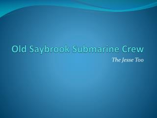 Old  Saybrook  Submarine Crew