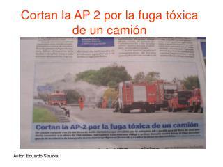 Cortan la AP 2 por la fuga tóxica de un camión