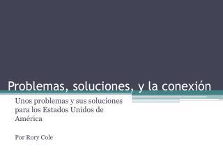 Problemas, soluciones, y la conexión