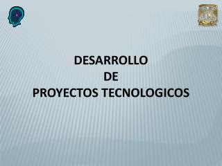 DESARROLLO  DE PROYECTOS TECNOLOGICOS