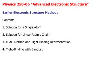 "Physics 250-06 ""Advanced Electronic Structure"" Earlier Electronic Structure Methods Contents:"