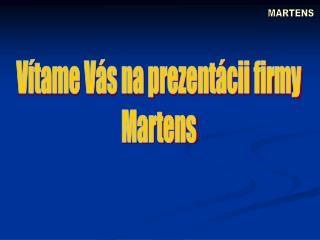 Vítame Vás na prezentácii firmy Martens