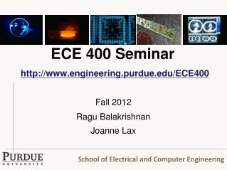 ECE 400 Seminar engineering.purdue/ECE400