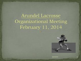 Arundel Lacrosse  Organizational Meeting  February 11, 2014