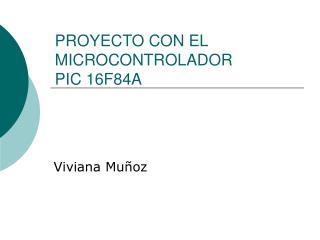 PROYECTO CON EL MICROCONTROLADOR PIC 16F84A