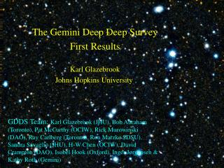 The Gemini Deep Deep Survey First Results Karl Glazebrook Johns Hopkins University