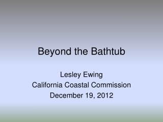 Beyond the Bathtub